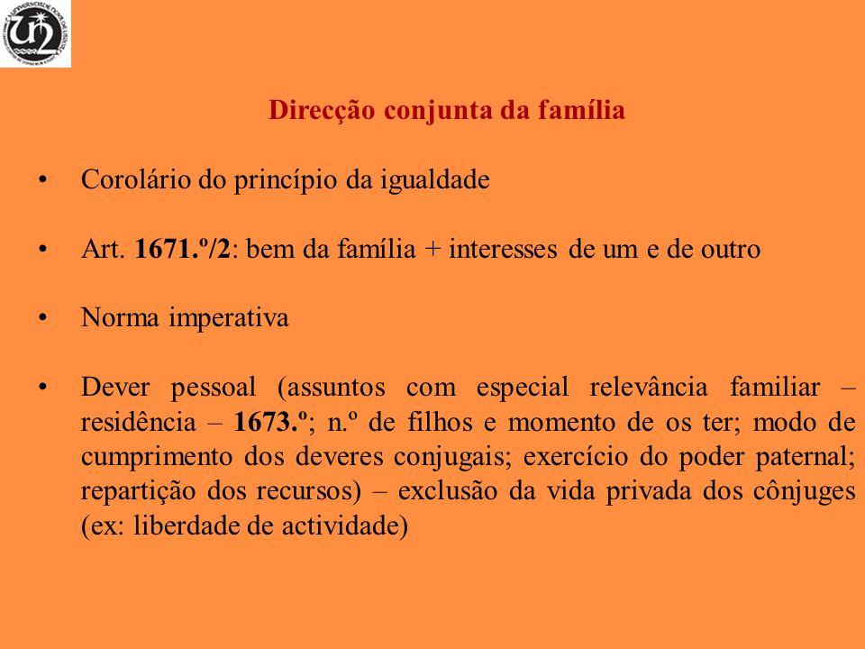 Direcção conjunta da família Corolário do princípio da igualdade Art. 1671.º/2: bem da família + interesses de um e de outro Norma imperativa Dever pe