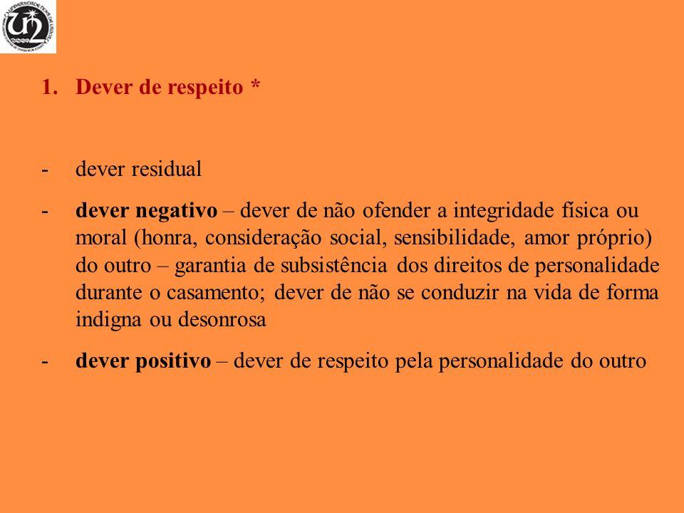 1.Dever de respeito * -dever residual -dever negativo – dever de não ofender a integridade física ou moral (honra, consideração social, sensibilidade,