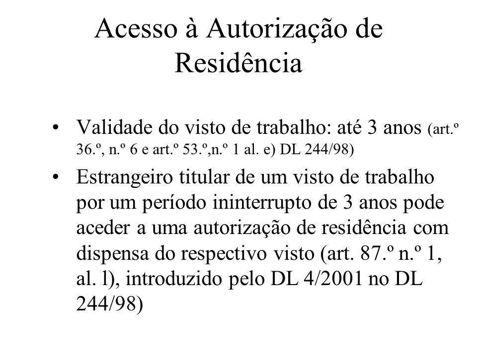 Acesso à Autorização de Residência Validade do visto de trabalho: até 3 anos (art.º 36.º, n.º 6 e art.º 53.º,n.º 1 al. e) DL 244/98) Estrangeiro titul