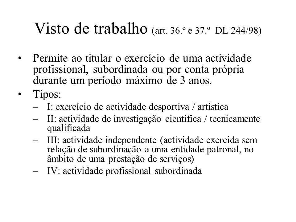 Visto de trabalho (art. 36.º e 37.º DL 244/98) Permite ao titular o exercício de uma actividade profissional, subordinada ou por conta própria durante