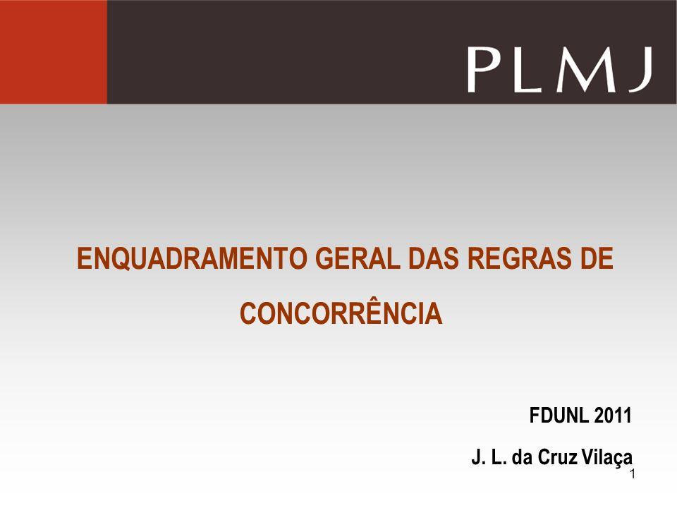 1 ENQUADRAMENTO GERAL DAS REGRAS DE CONCORRÊNCIA FDUNL 2011 J. L. da Cruz Vilaça