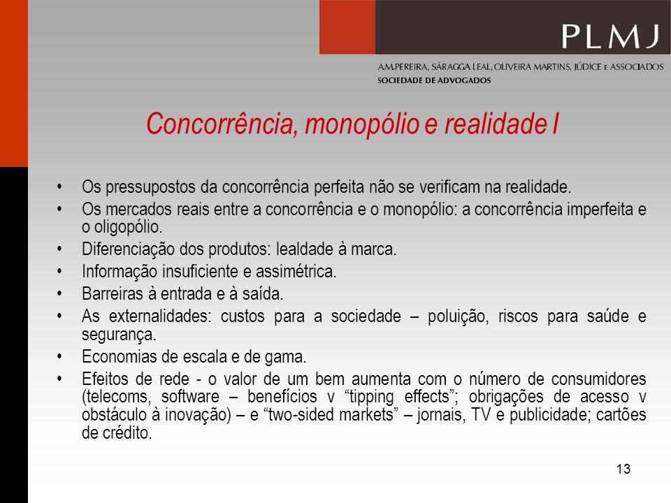 13 Concorrência, monopólio e realidade I Os pressupostos da concorrência perfeita não se verificam na realidade. Os mercados reais entre a concorrênci