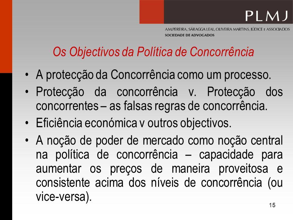 15 Os Objectivos da Política de Concorrência A protecção da Concorrência como um processo. Protecção da concorrência v. Protecção dos concorrentes – a
