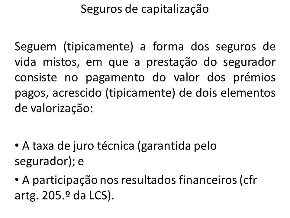 Seguros de capitalização Seguem (tipicamente) a forma dos seguros de vida mistos, em que a prestação do segurador consiste no pagamento do valor dos p