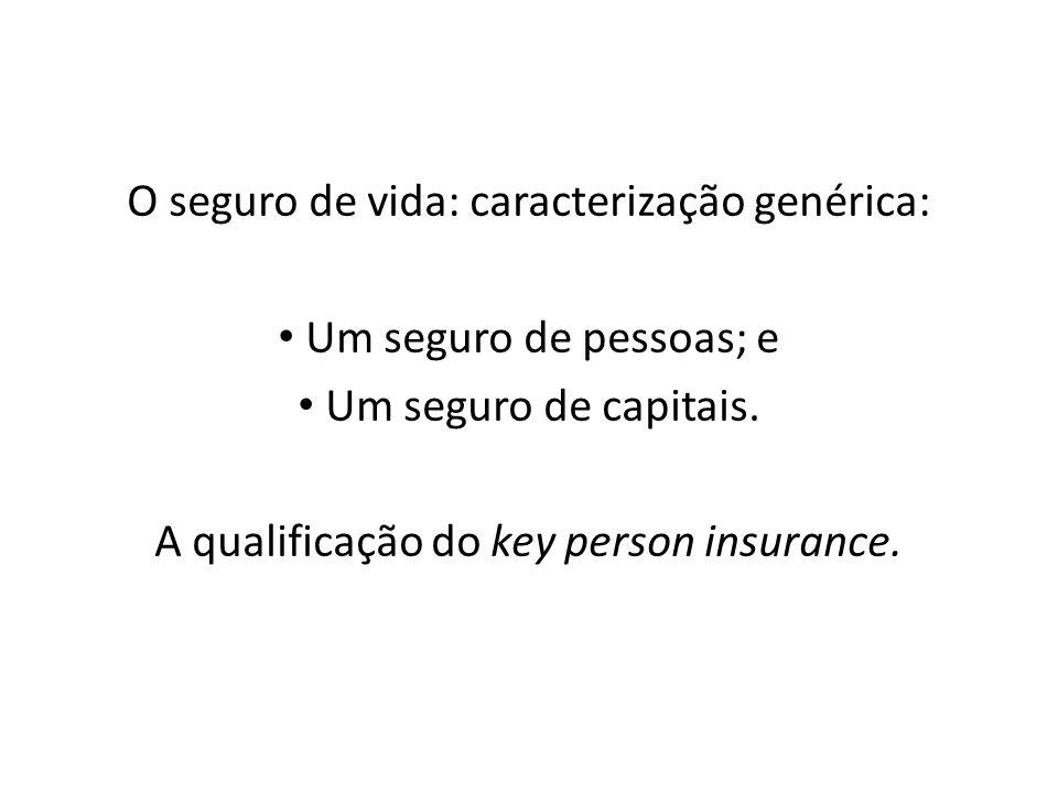 O seguro de vida: caracterização genérica: Um seguro de pessoas; e Um seguro de capitais. A qualificação do key person insurance.