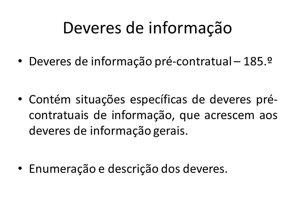 Deveres de informação Deveres de informação pré-contratual – 185.º Contém situações específicas de deveres pré- contratuais de informação, que acresce