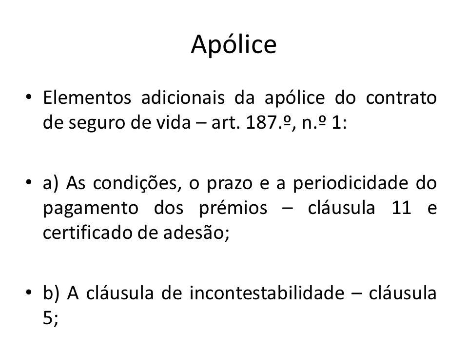 Apólice Elementos adicionais da apólice do contrato de seguro de vida – art. 187.º, n.º 1: a) As condições, o prazo e a periodicidade do pagamento dos