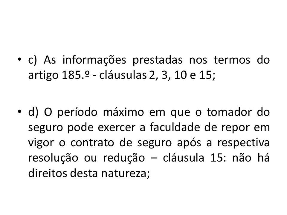 c) As informações prestadas nos termos do artigo 185.º - cláusulas 2, 3, 10 e 15; d) O período máximo em que o tomador do seguro pode exercer a faculd