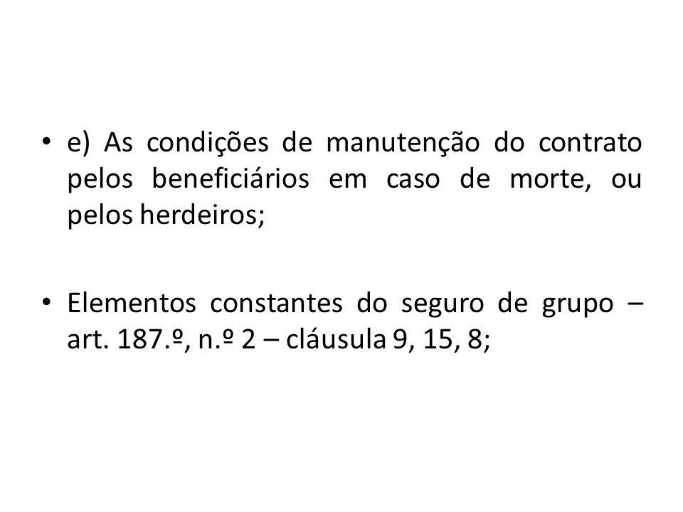 e) As condições de manutenção do contrato pelos beneficiários em caso de morte, ou pelos herdeiros; Elementos constantes do seguro de grupo – art. 187