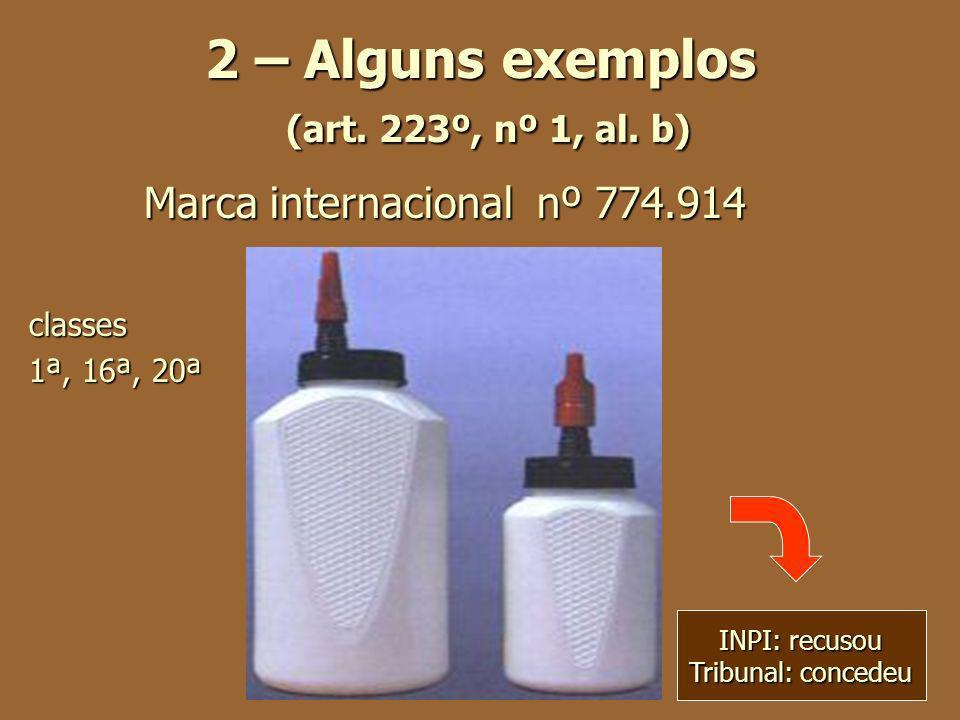 2 – Alguns exemplos (art. 223º, nº 1, al. b) Marca internacional nº 774.914 classes 1ª, 16ª, 20ª INPI: recusou Tribunal: concedeu