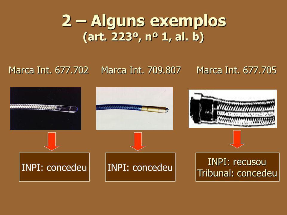 2 – Alguns exemplos (art. 223º, nº 1, al. b) Marca Int. 677.702 Marca Int. 709.807 Marca Int. 677.705 INPI: concedeu INPI: recusou Tribunal: concedeu