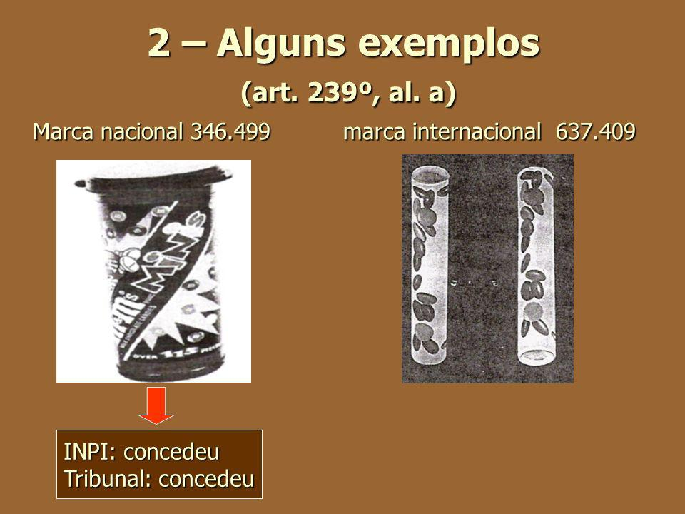 2 – Alguns exemplos (art. 239º, al. a) Marca nacional 346.499 marca internacional 637.409 INPI: concedeu Tribunal: concedeu