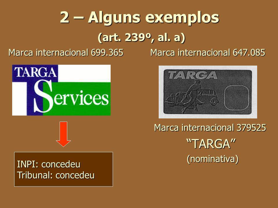 2 – Alguns exemplos (art. 239º, al. a) Marca internacional 699.365 Marca internacional 647.085 Marca internacional 379525 Marca internacional 379525 T