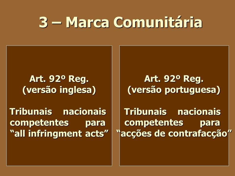 3 – Marca Comunitária Art. 92º Reg. (versão inglesa) Tribunais nacionais competentes para all infringment acts Art. 92º Reg. (versão portuguesa) Tribu