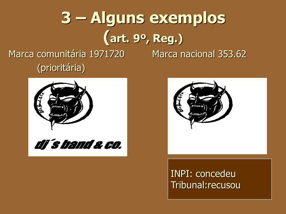 3 – Alguns exemplos ( art. 9º, Reg.) Marca comunitária 1971720 Marca nacional 353.62 (prioritária) INPI: concedeu Tribunal:recusou