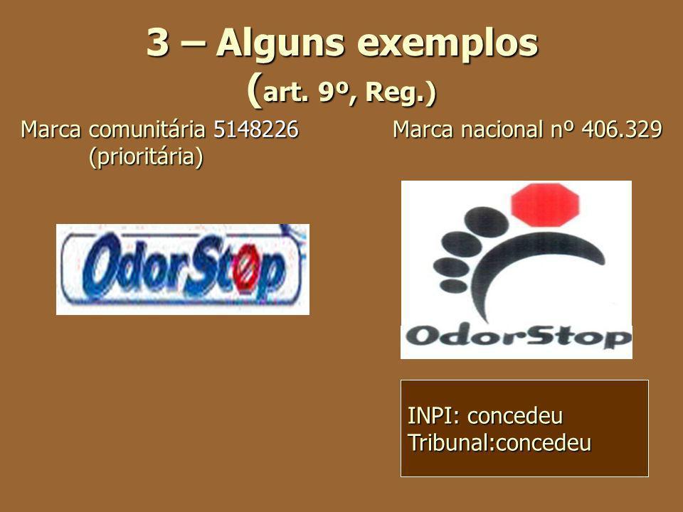 3 – Alguns exemplos ( art. 9º, Reg.) Marca comunitária 5148226 Marca nacional nº 406.329 (prioritária) INPI: concedeu Tribunal:concedeu