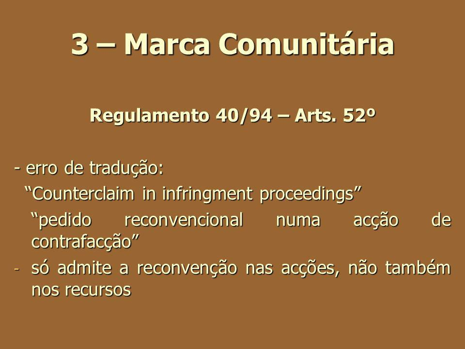 3 – Marca Comunitária Regulamento 40/94 – Arts. 52º - erro de tradução: Counterclaim in infringment proceedings Counterclaim in infringment proceeding