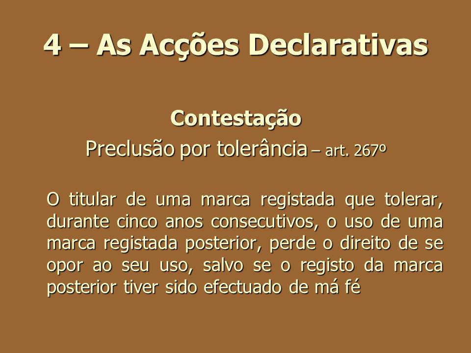 4 – As Acções Declarativas Contestação Preclusão por tolerância – art. 267º O titular de uma marca registada que tolerar, durante cinco anos consecuti
