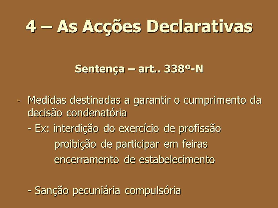 4 – As Acções Declarativas Sentença – art.. 338º-N - Medidas destinadas a garantir o cumprimento da decisão condenatória - Ex: interdição do exercício