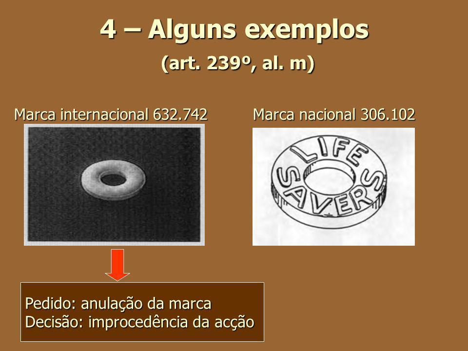 4 – Alguns exemplos (art. 239º, al. m) Marca internacional 632.742 Marca nacional 306.102 Pedido: anulação da marca Decisão: improcedência da acção