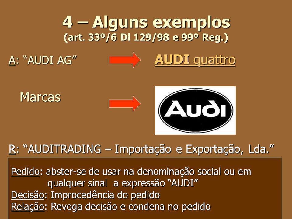 4 – Alguns exemplos (art. 33º/6 Dl 129/98 e 99º Reg.) A: AUDI AG AUDI quattro AUDI quattroAUDI quattro Marcas R: AUDITRADING – Importação e Exportação