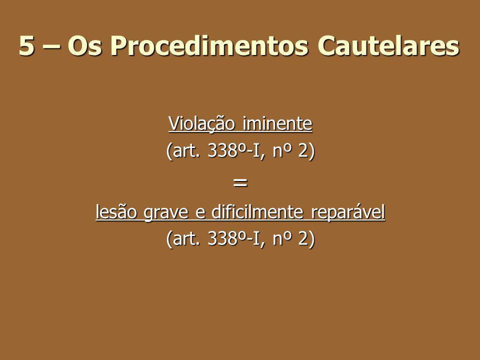 5 – Os Procedimentos Cautelares Violação iminente (art. 338º-I, nº 2) = lesão grave e dificilmente reparável (art. 338º-I, nº 2)