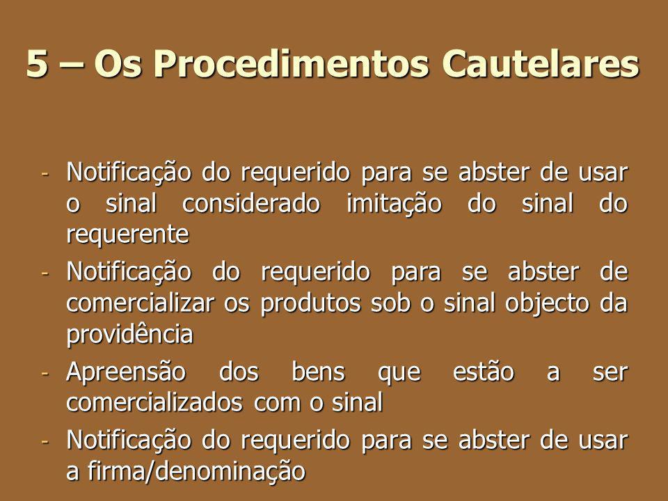 5 – Os Procedimentos Cautelares - Notificação do requerido para se abster de usar o sinal considerado imitação do sinal do requerente - Notificação do