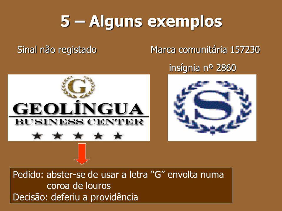 5 – Alguns exemplos Sinal não registado Marca comunitária 157230 Sinal não registado Marca comunitária 157230 insígnia nº 2860 insígnia nº 2860 Pedido