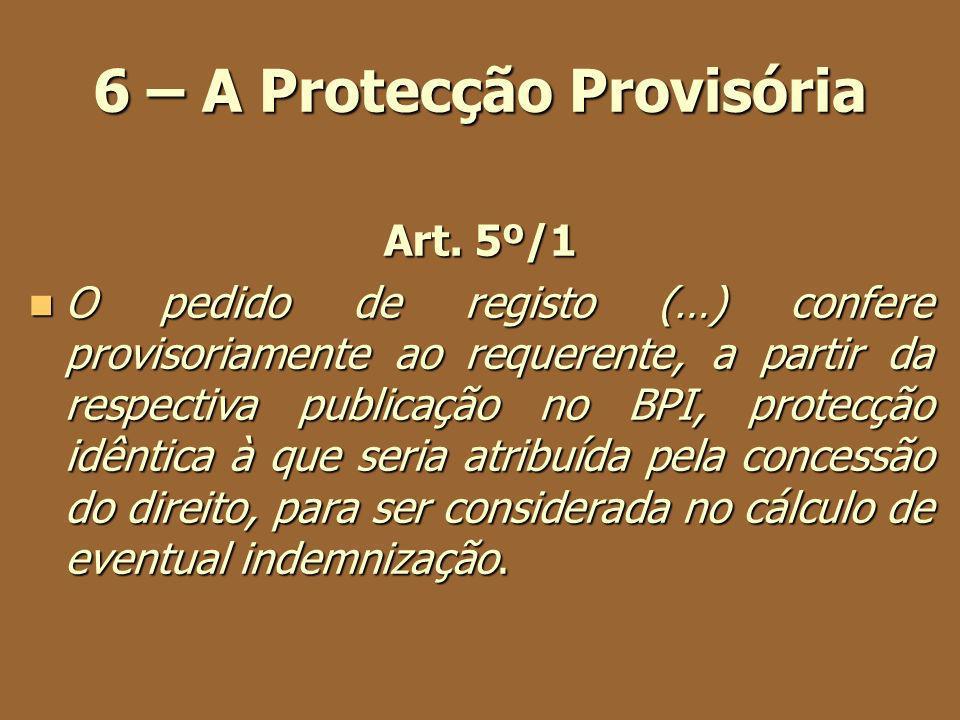 6 – A Protecção Provisória Art. 5º/1 O pedido de registo (…) confere provisoriamente ao requerente, a partir da respectiva publicação no BPI, protecçã