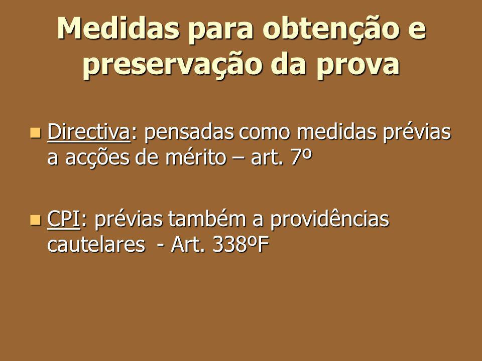 Medidas para obtenção e preservação da prova Directiva: pensadas como medidas prévias a acções de mérito – art. 7º Directiva: pensadas como medidas pr