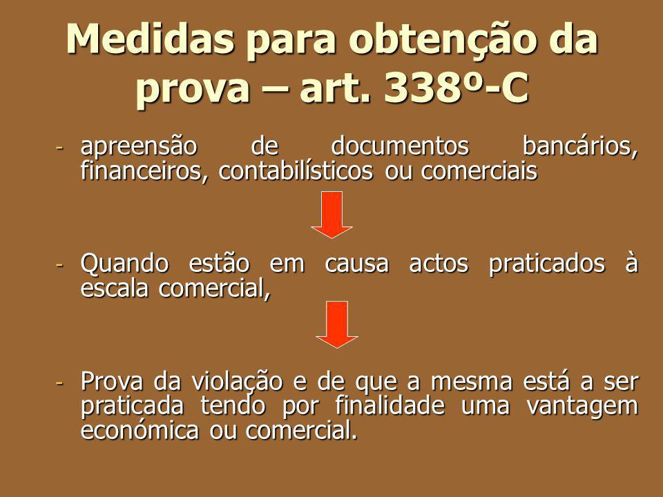 Medidas para obtenção da prova – art. 338º-C - apreensão de documentos bancários, financeiros, contabilísticos ou comerciais - Quando estão em causa a