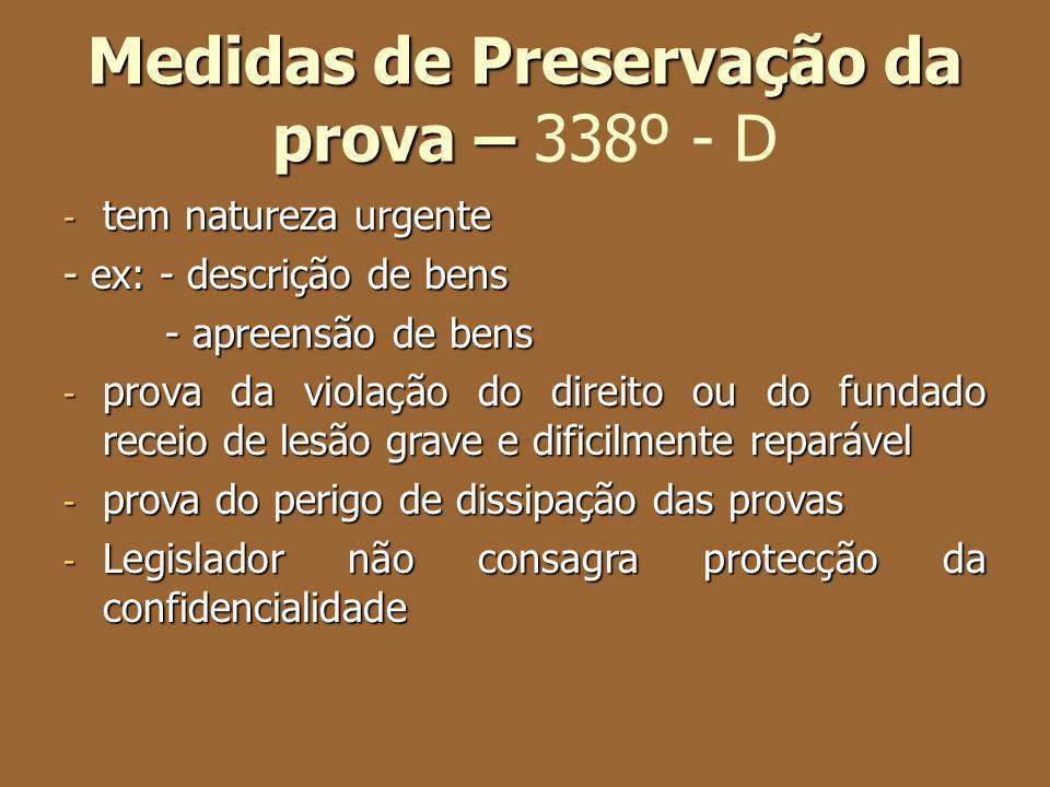 Medidas de Preservação da prova – Medidas de Preservação da prova – 338º - D - tem natureza urgente - ex: - descrição de bens - apreensão de bens - ap