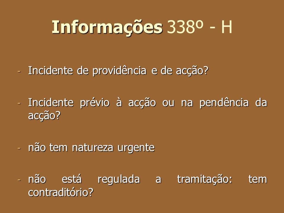 Informações Informações 338º - H - Incidente de providência e de acção? - Incidente prévio à acção ou na pendência da acção? - não tem natureza urgent