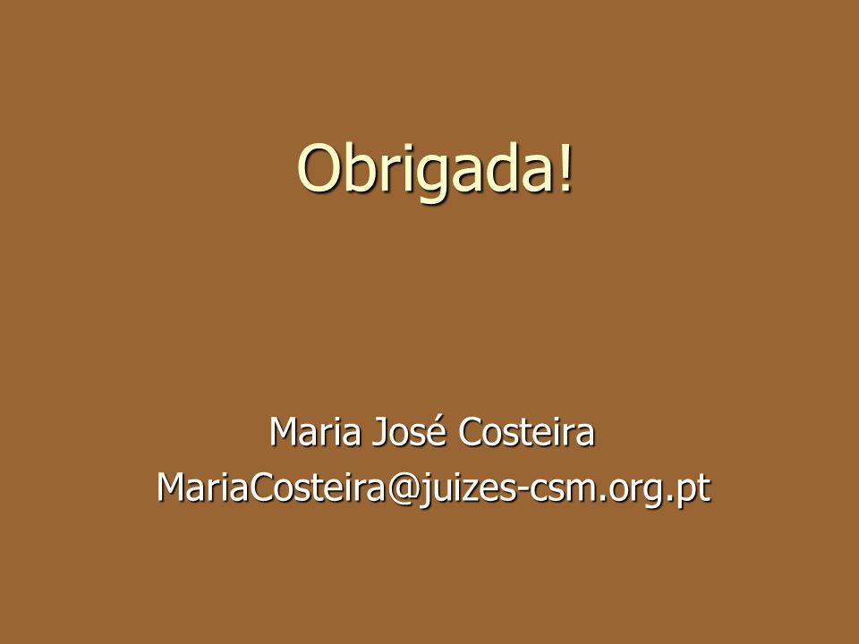 Obrigada! Maria José Costeira MariaCosteira@juizes-csm.org.pt