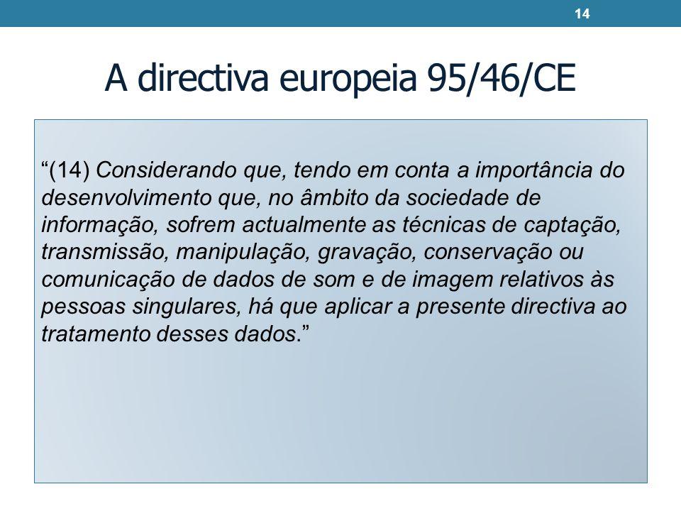 A directiva europeia 95/46/CE (14) Considerando que, tendo em conta a importância do desenvolvimento que, no âmbito da sociedade de informação, sofrem