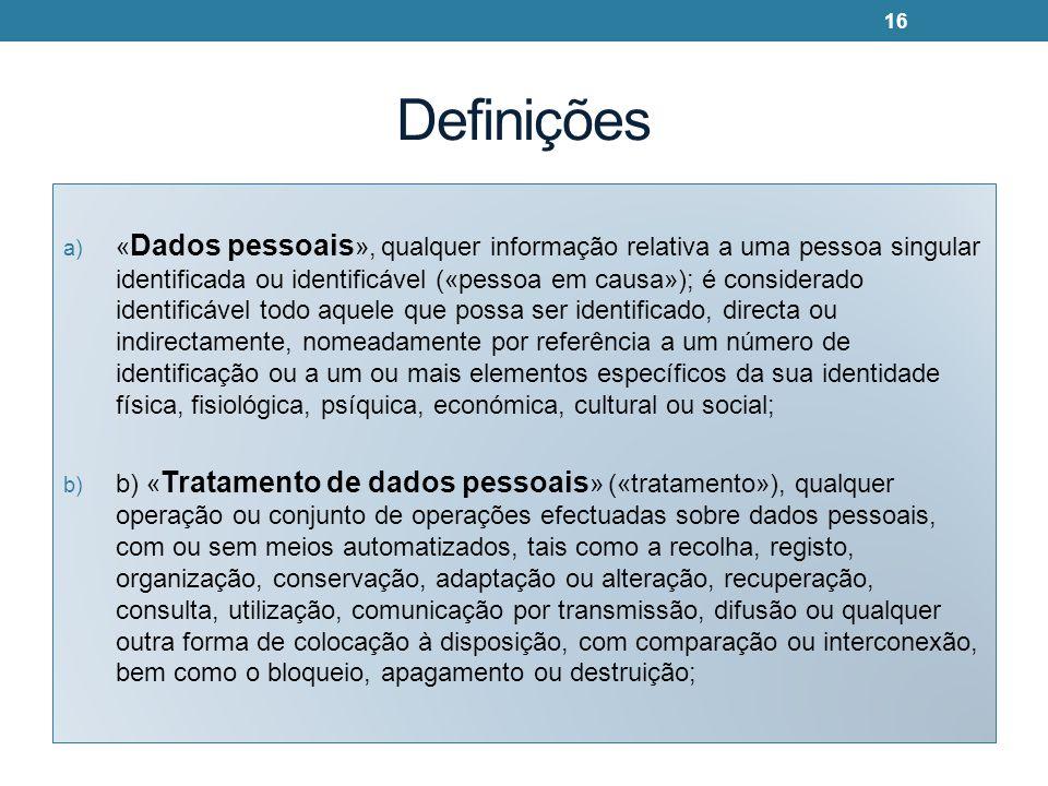Definições a) « Dados pessoais », qualquer informação relativa a uma pessoa singular identificada ou identificável («pessoa em causa»); é considerado