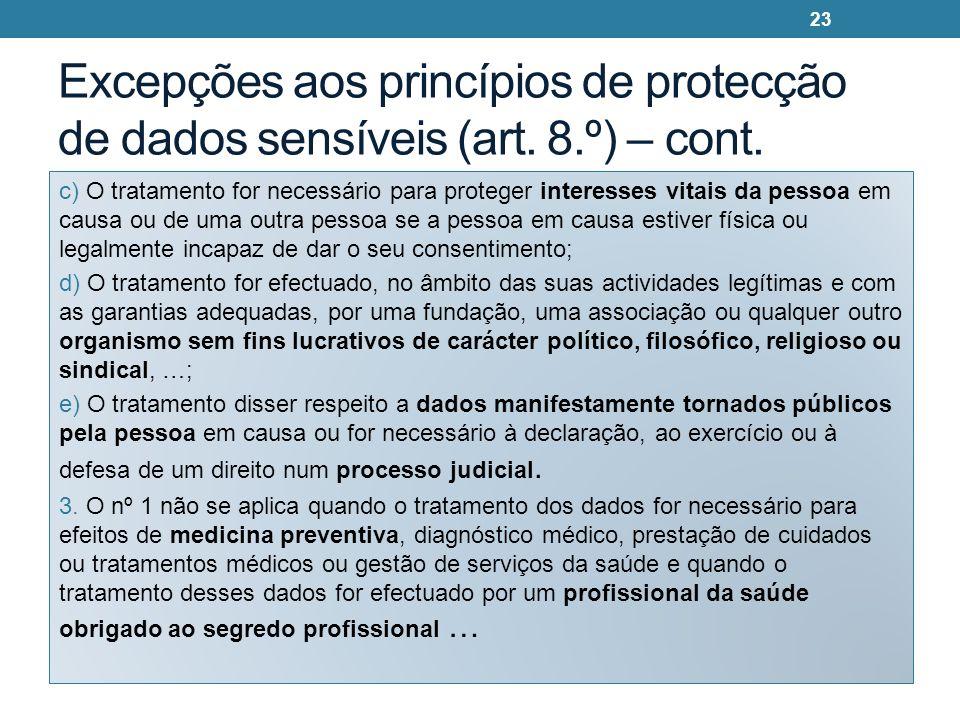 Excepções aos princípios de protecção de dados sensíveis (art. 8.º) – cont. c) O tratamento for necessário para proteger interesses vitais da pessoa e