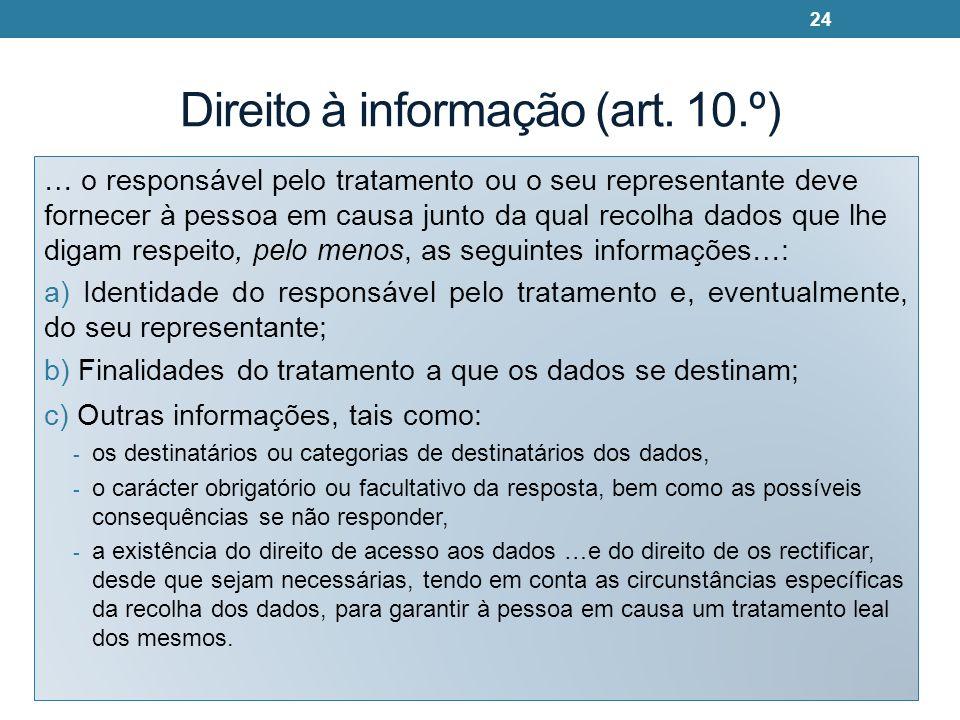 Direito à informação (art. 10.º) … o responsável pelo tratamento ou o seu representante deve fornecer à pessoa em causa junto da qual recolha dados qu