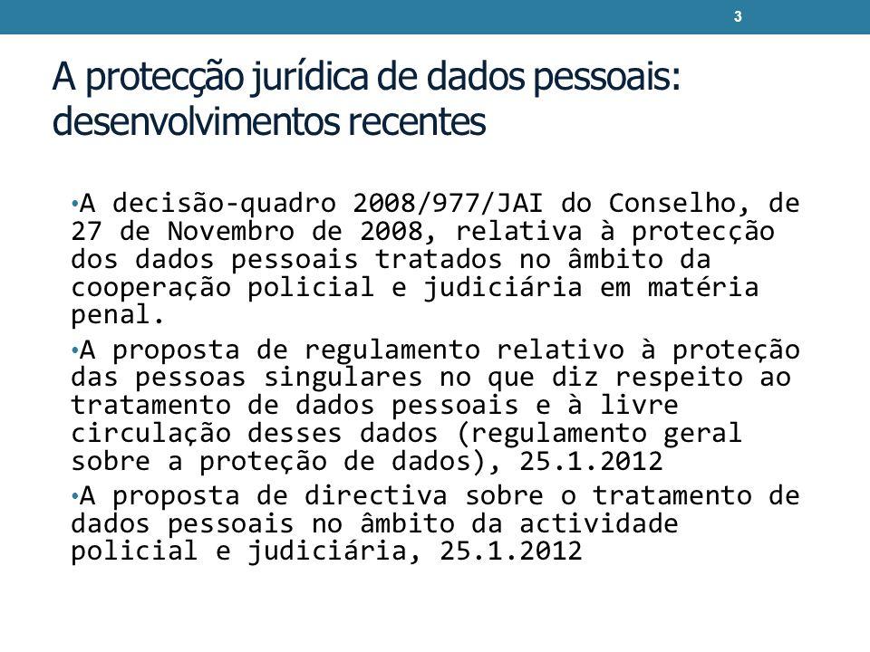 A protecção jurídica de dados pessoais: desenvolvimentos recentes A decisão-quadro 2008/977/JAI do Conselho, de 27 de Novembro de 2008, relativa à pro