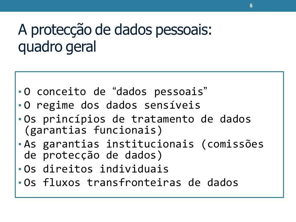 A protecção de dados pessoais: quadro geral O conceito de dados pessoais O regime dos dados sensíveis Os princípios de tratamento de dados (garantias