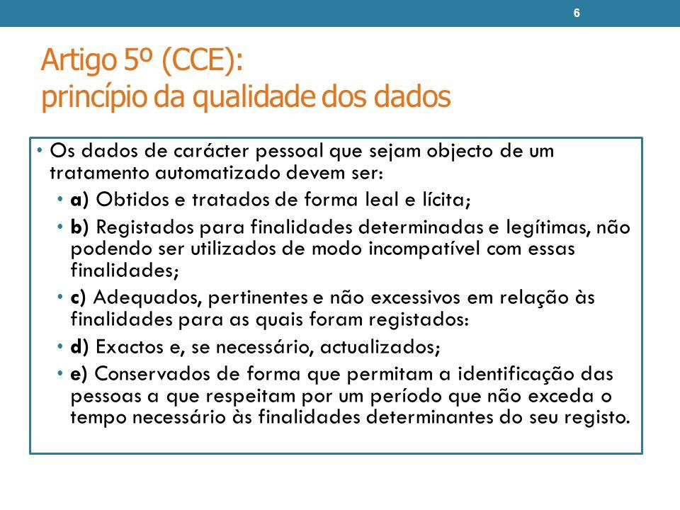 Artigo 5º (CCE): princípio da qualidade dos dados Os dados de carácter pessoal que sejam objecto de um tratamento automatizado devem ser: a) Obtidos e