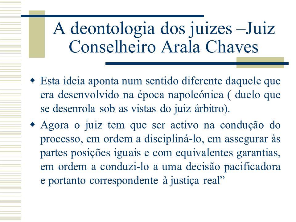 A deontologia dos juizes –Juiz Conselheiro Arala Chaves Esta ideia aponta num sentido diferente daquele que era desenvolvido na época napoleónica ( du