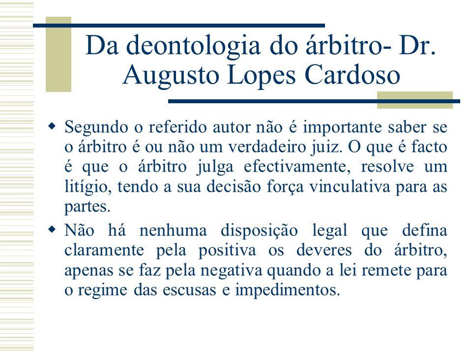 Da deontologia do árbitro- Dr. Augusto Lopes Cardoso Segundo o referido autor não é importante saber se o árbitro é ou não um verdadeiro juiz. O que é