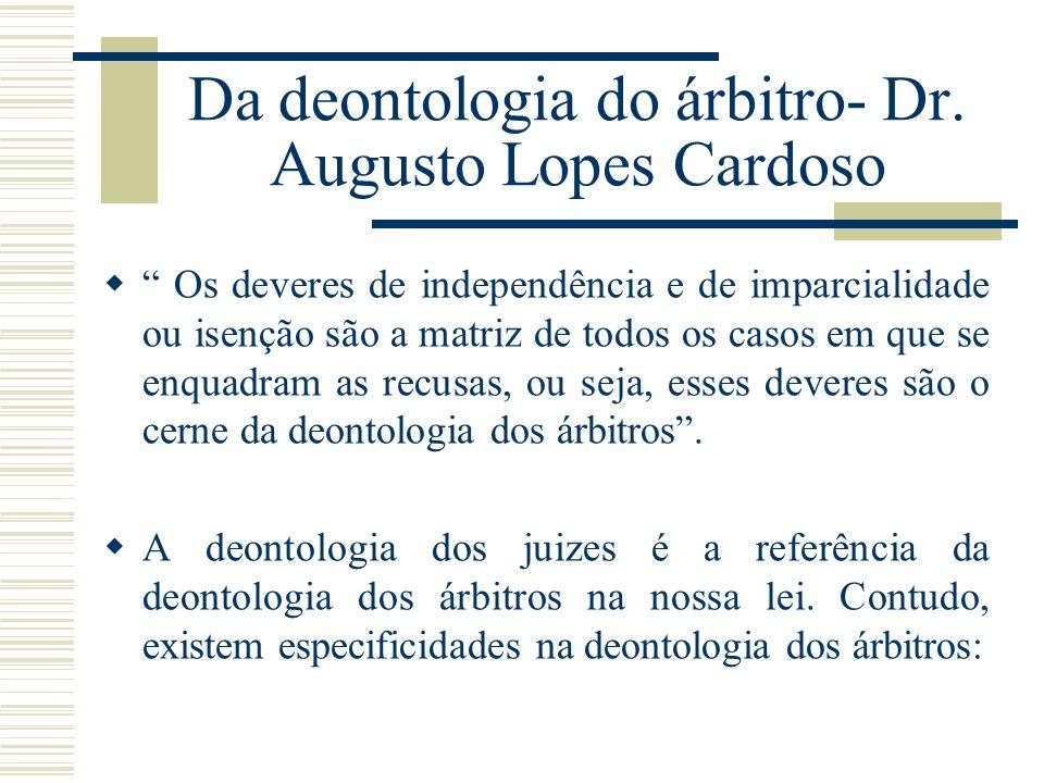 Da deontologia do árbitro- Dr. Augusto Lopes Cardoso Os deveres de independência e de imparcialidade ou isenção são a matriz de todos os casos em que