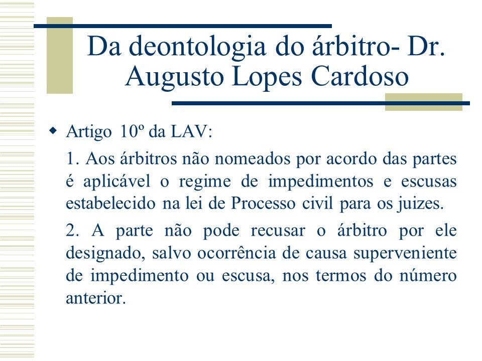Da deontologia do árbitro- Dr. Augusto Lopes Cardoso Artigo 10º da LAV: 1. Aos árbitros não nomeados por acordo das partes é aplicável o regime de imp