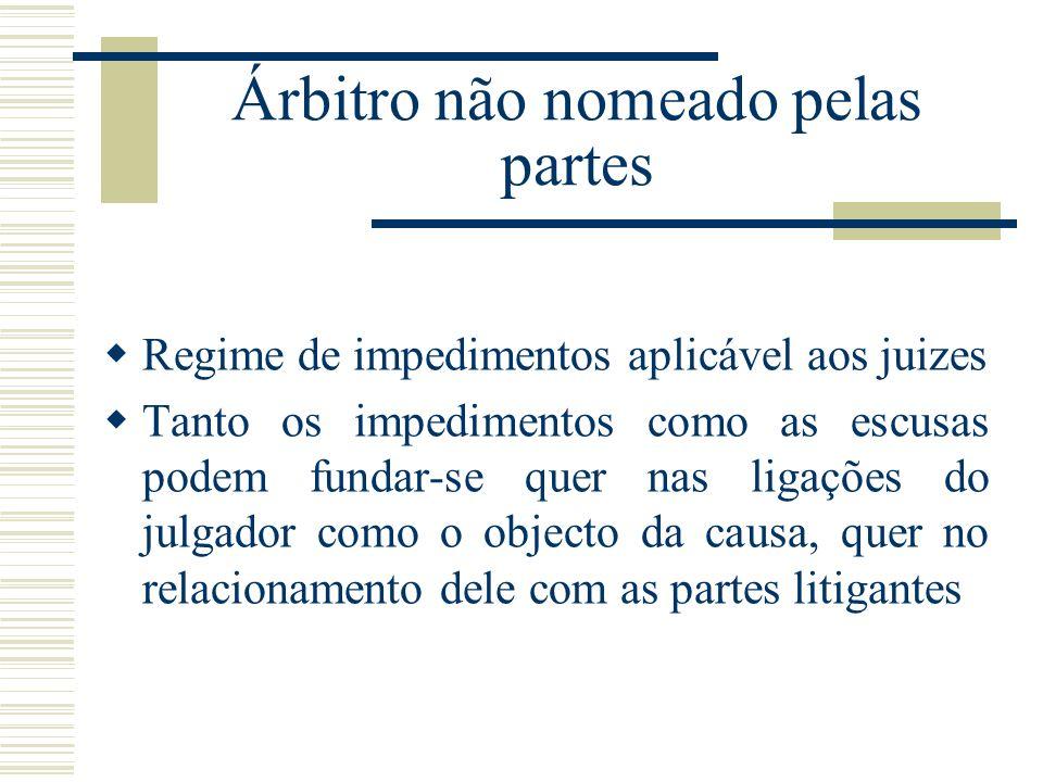 Árbitro não nomeado pelas partes Regime de impedimentos aplicável aos juizes Tanto os impedimentos como as escusas podem fundar-se quer nas ligações d