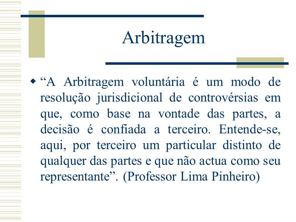 Arbitragem A Arbitragem voluntária é um modo de resolução jurisdicional de controvérsias em que, como base na vontade das partes, a decisão é confiada