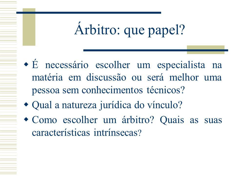 Árbitro: que papel? É necessário escolher um especialista na matéria em discussão ou será melhor uma pessoa sem conhecimentos técnicos? Qual a naturez