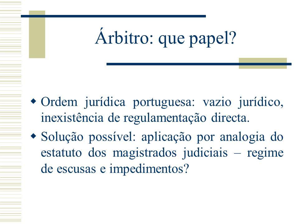 Árbitro: que papel? Ordem jurídica portuguesa: vazio jurídico, inexistência de regulamentação directa. Solução possível: aplicação por analogia do est