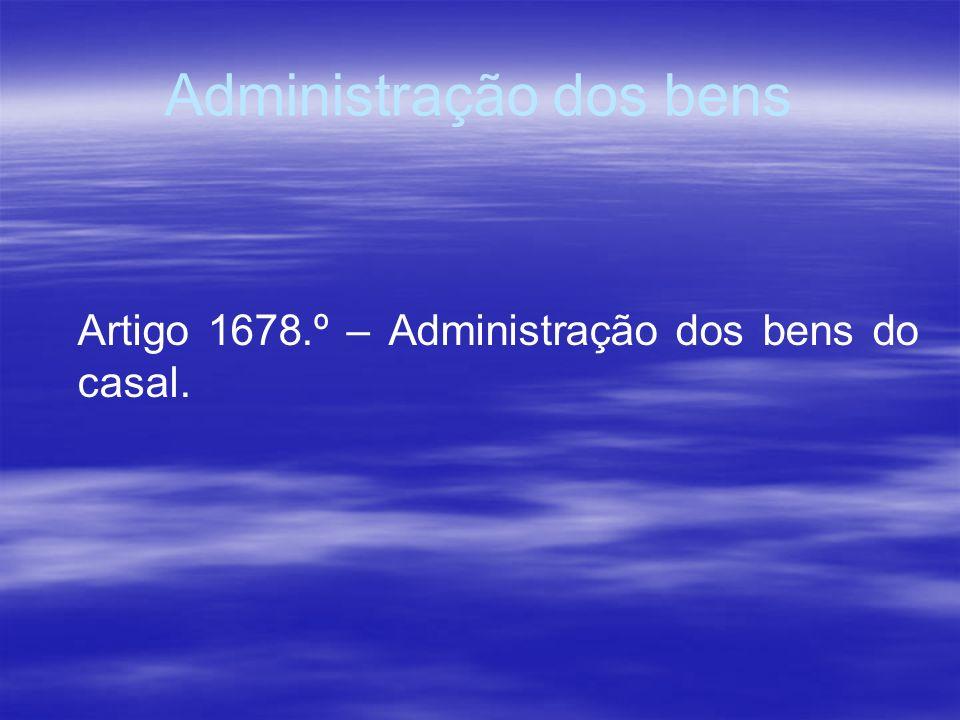 Administração dos bens Artigo 1678.º – Administração dos bens do casal.